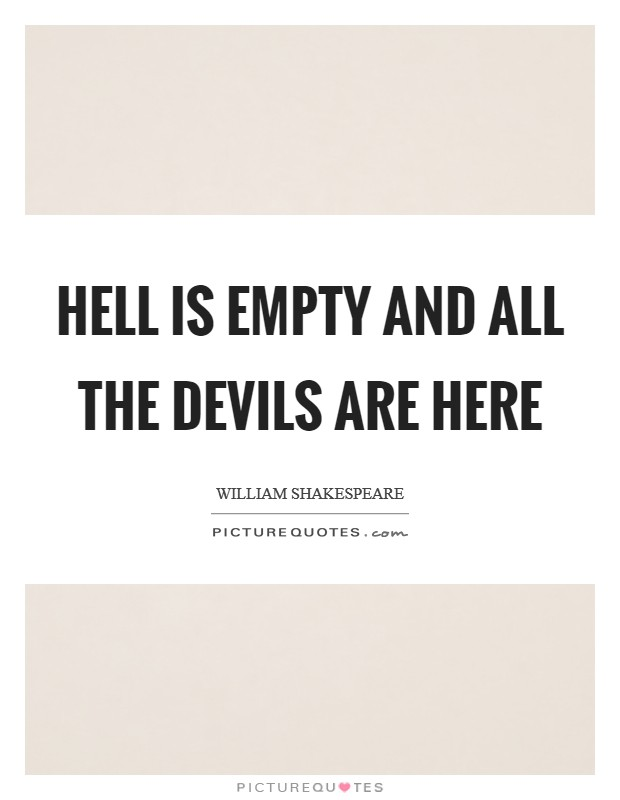 Hell is empty and all the devils are here Picture Quote #1