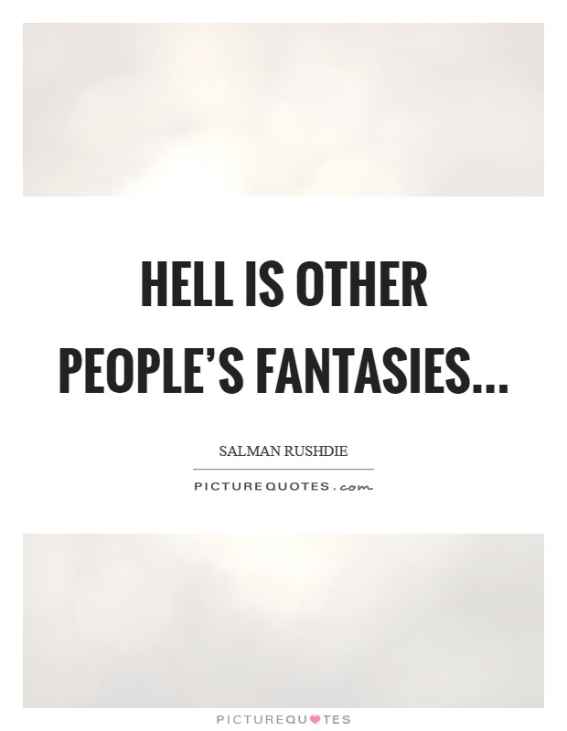 Hell is other people's fantasies Picture Quote #1