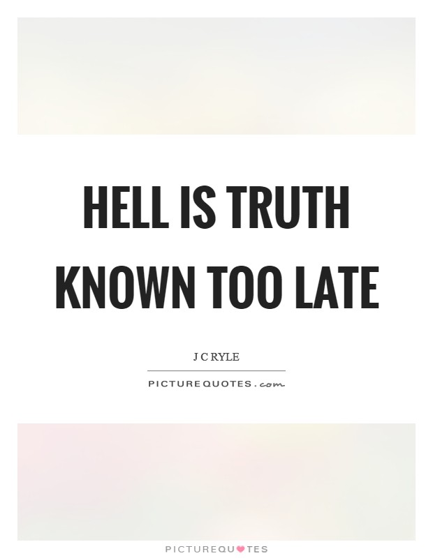 Hell is truth known too late Picture Quote #1