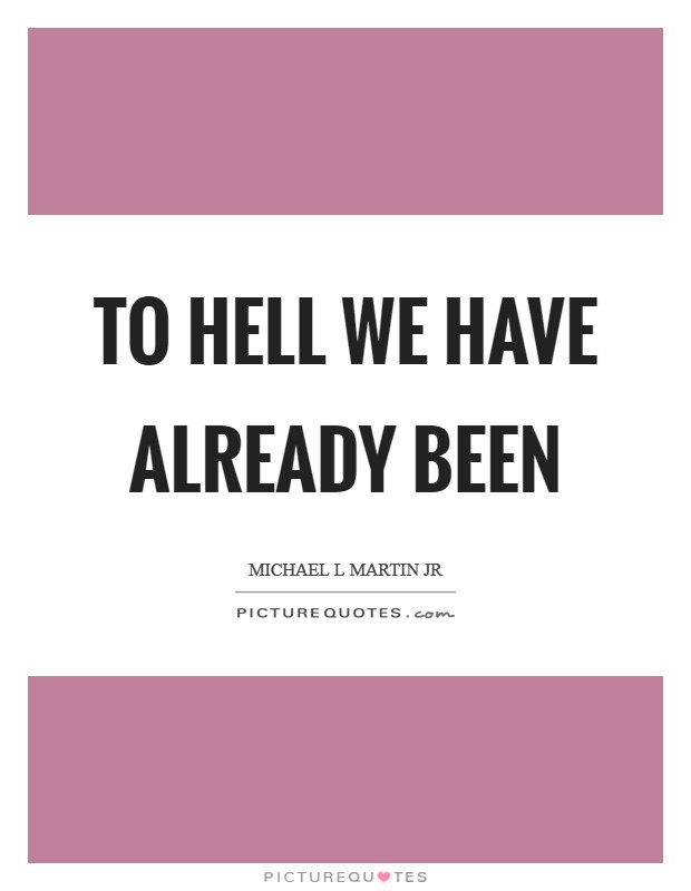 To Hell we have already been Picture Quote #1