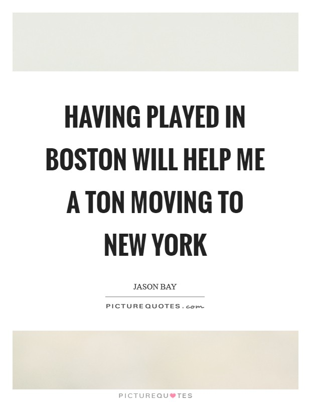 Having played in Boston will help me a ton moving to New York Picture Quote #1