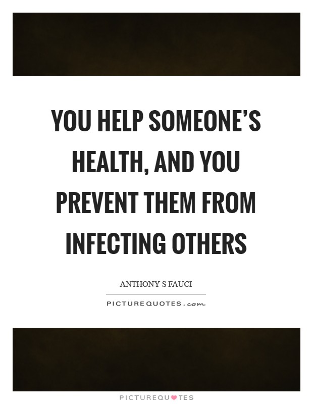 You help someone's health, and you prevent them from infecting others Picture Quote #1