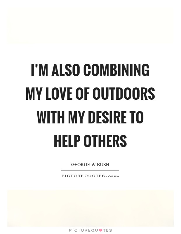 I'm also combining my love of outdoors with my desire to help others Picture Quote #1