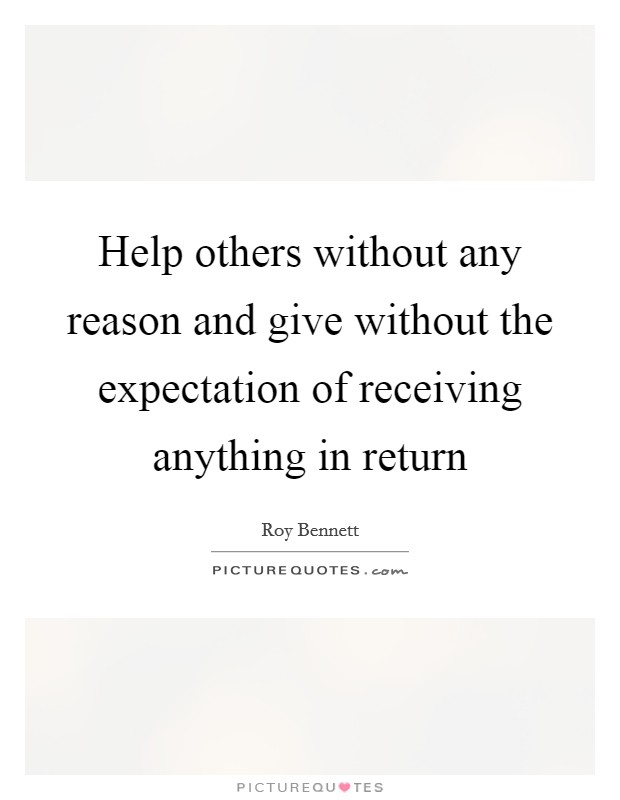 Help others without any reason and give without the expectation of receiving anything in return Picture Quote #1