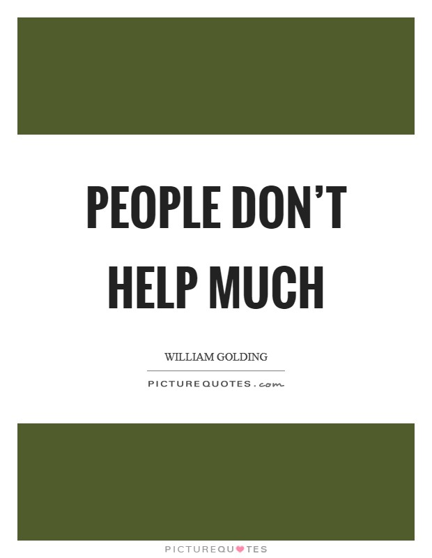 People don't help much Picture Quote #1