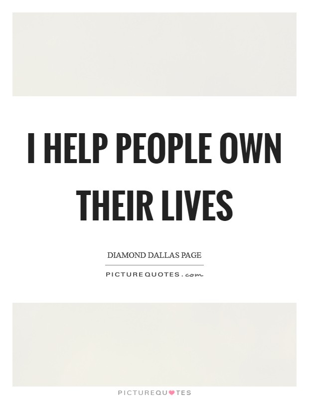 I help people own their lives Picture Quote #1