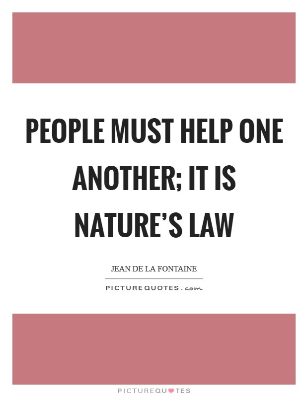 People must help one another; it is nature's law Picture Quote #1
