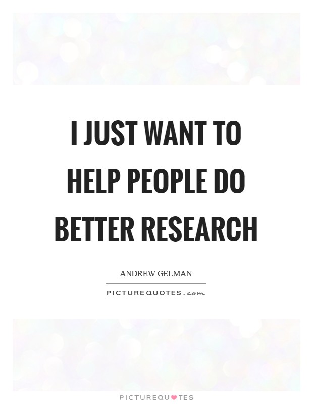 I just want to help people do better research Picture Quote #1