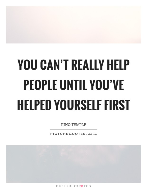You can't really help people until you've helped yourself first Picture Quote #1