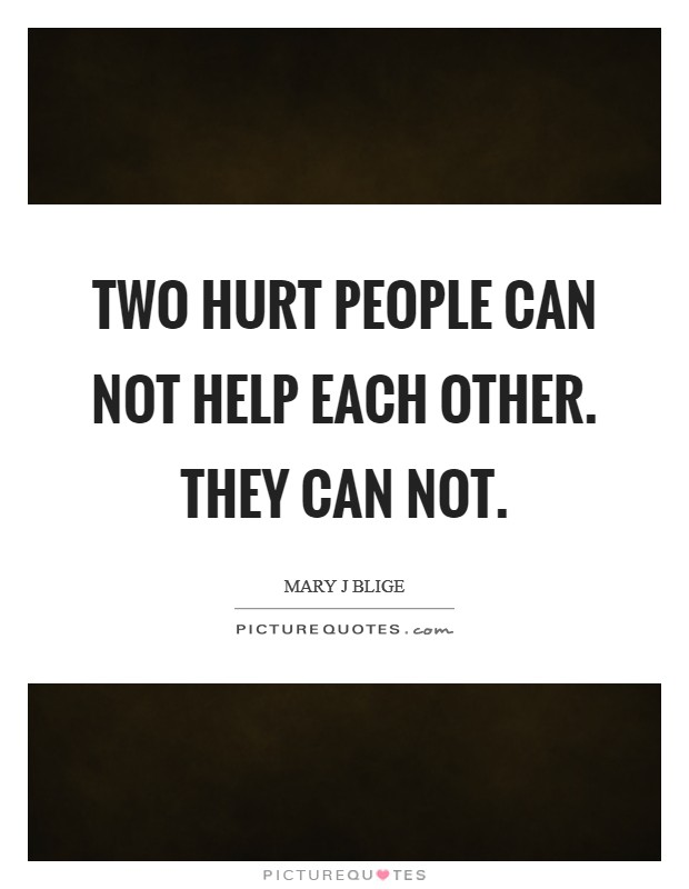 Two hurt people can not help each other. They can not Picture Quote #1