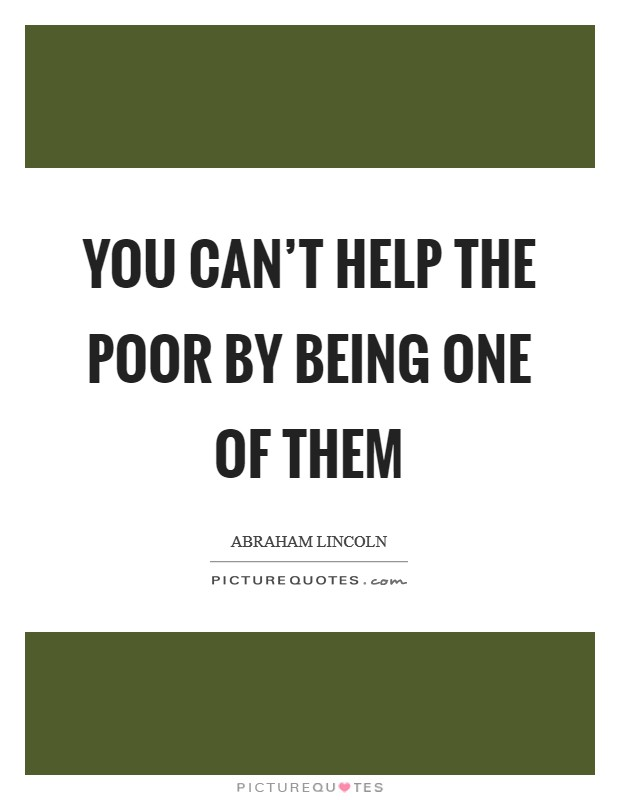 You can't help the poor by being one of them Picture Quote #1