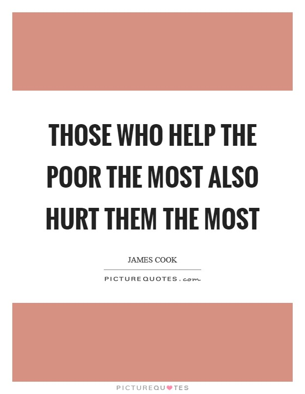 Those who help the poor the most also hurt them the most Picture Quote #1