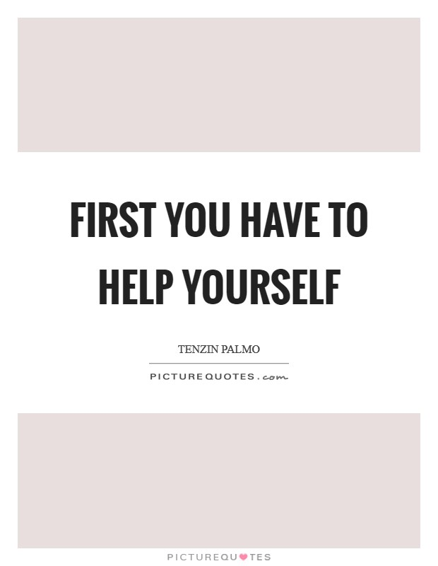 First you have to help yourself Picture Quote #1