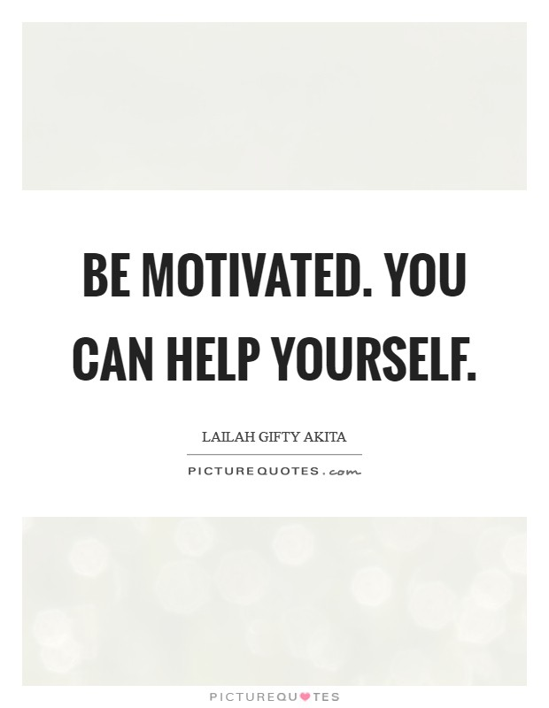 Be motivated. You can help yourself Picture Quote #1