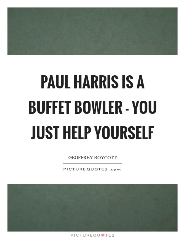 Paul Harris is a buffet bowler - you just help yourself Picture Quote #1