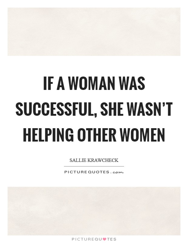 If a woman was successful, she wasn't helping other women Picture Quote #1