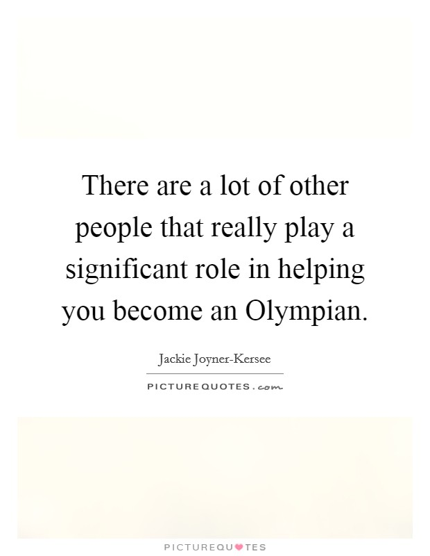 There are a lot of other people that really play a significant role in helping you become an Olympian Picture Quote #1