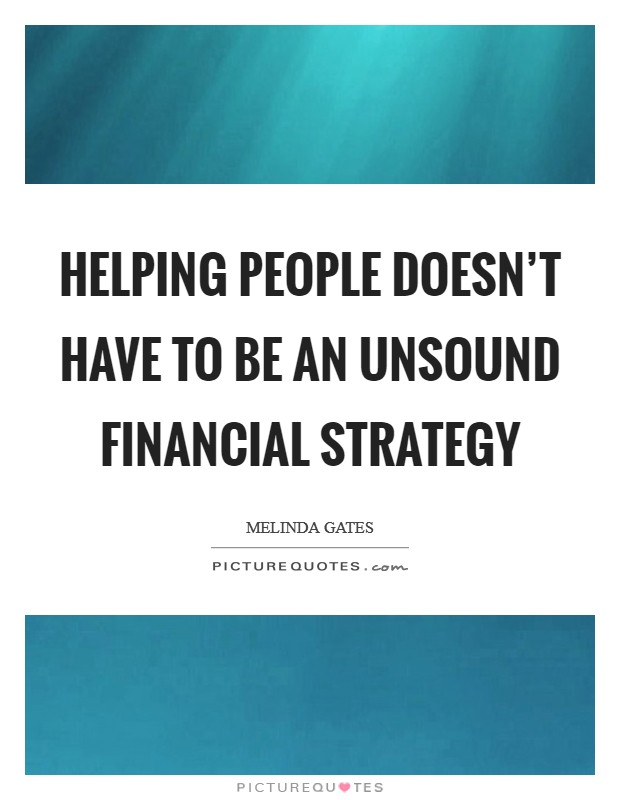 Helping people doesn't have to be an unsound financial strategy Picture Quote #1
