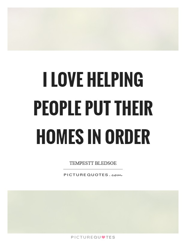 I love helping people put their homes in order Picture Quote #1