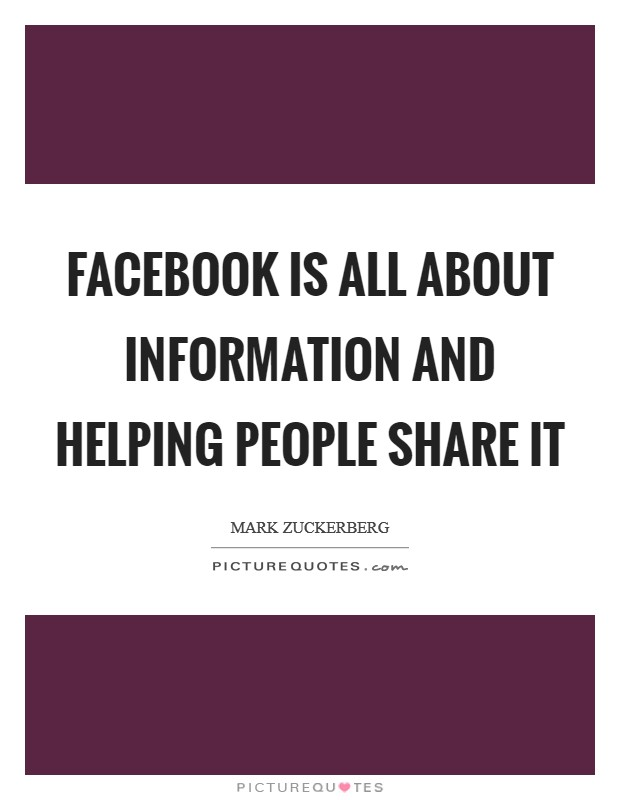 Facebook is all about information and helping people share it Picture Quote #1