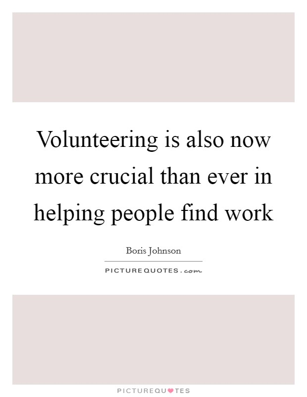 Volunteering is also now more crucial than ever in helping people find work Picture Quote #1
