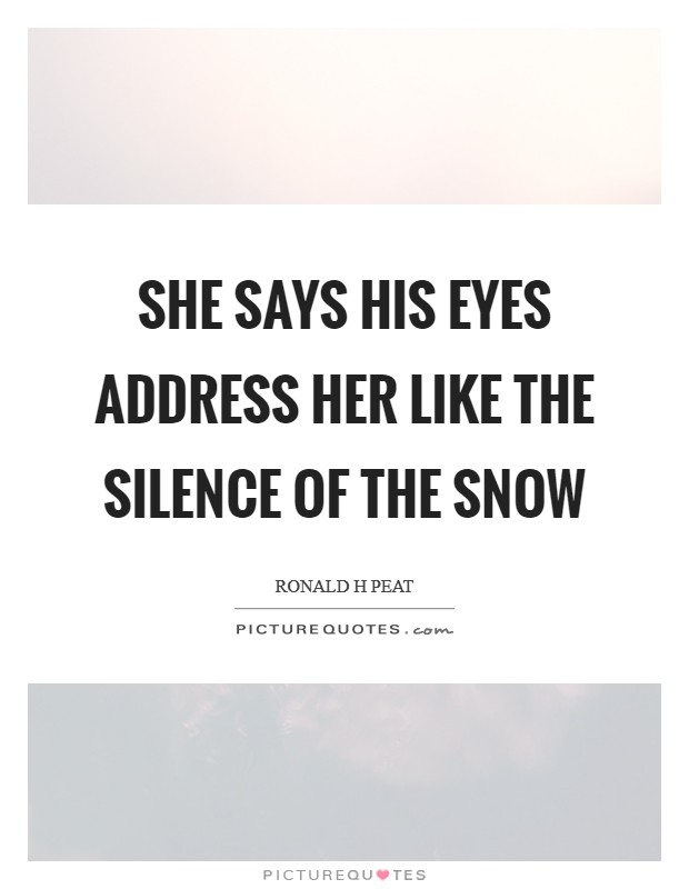She says his eyes address her like the silence of the snow Picture Quote #1