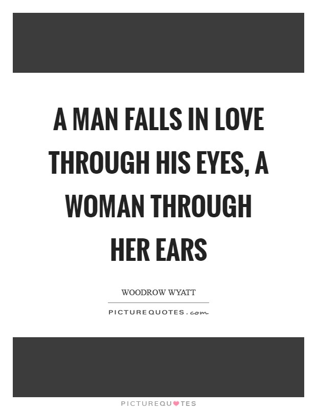A man falls in love through his eyes, a woman through her ears Picture Quote #1