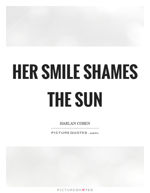 Her smile shames the sun | Picture Quotes