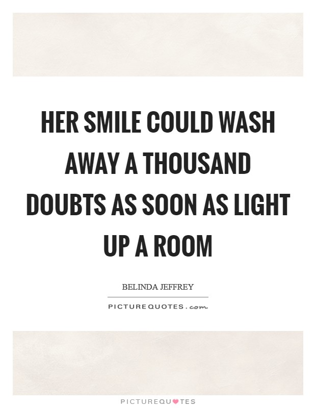 Her smile could wash away a thousand doubts as soon as light up a room Picture Quote #1