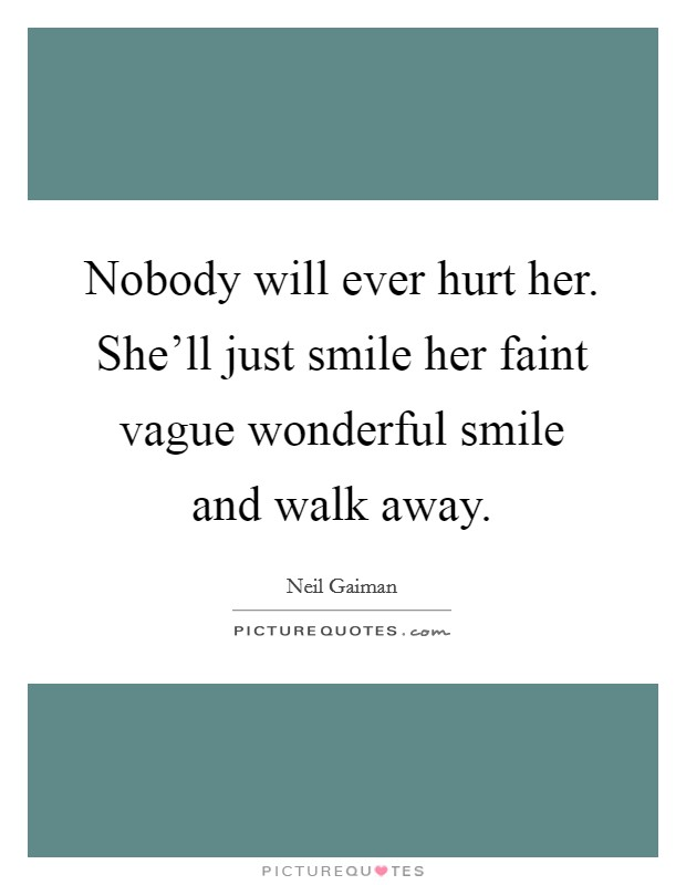 Nobody will ever hurt her. She'll just smile her faint vague wonderful smile and walk away Picture Quote #1