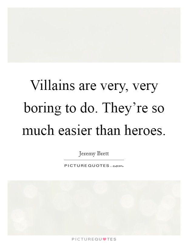 Villains are very, very boring to do. They're so much easier than heroes Picture Quote #1
