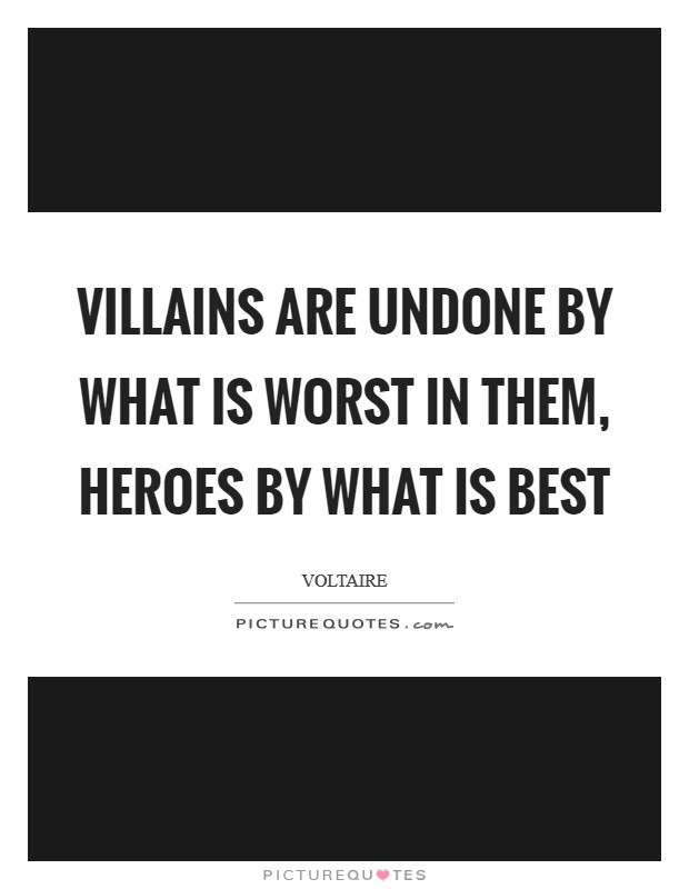 Villains are undone by what is worst in them, heroes by what is best Picture Quote #1