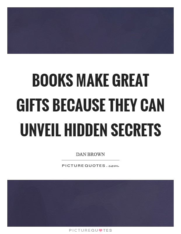Books make great gifts because they can unveil hidden secrets Picture Quote #1