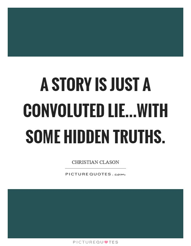 A story is just a convoluted lie...with some hidden truths Picture Quote #1