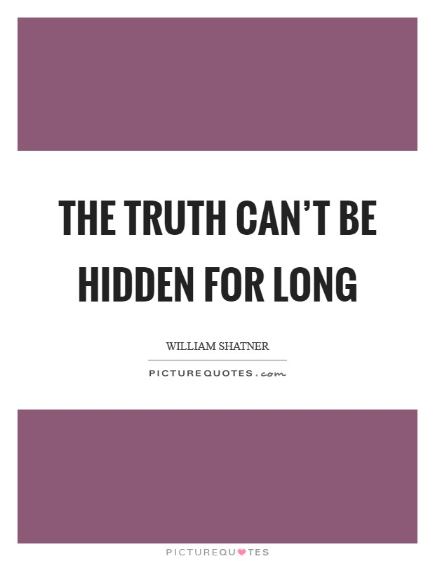 The truth can't be hidden for long Picture Quote #1
