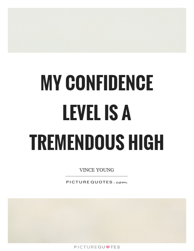 My confidence level is a tremendous high Picture Quote #1