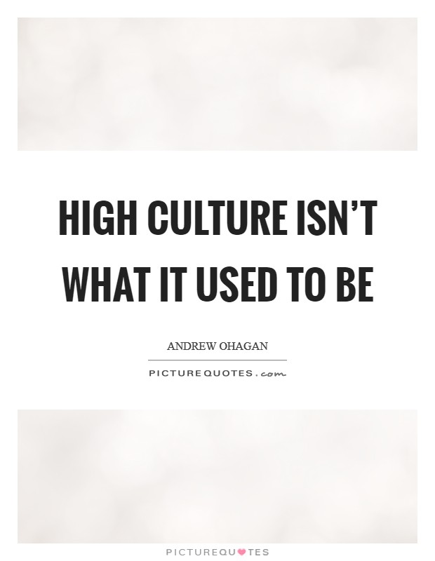 High culture isn't what it used to be Picture Quote #1