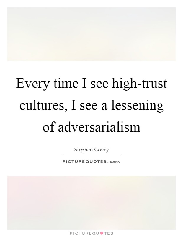 Every time I see high-trust cultures, I see a lessening of adversarialism Picture Quote #1