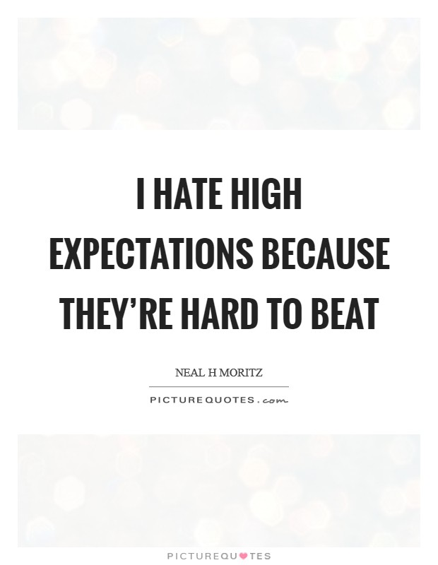 I hate high expectations because they're hard to beat Picture Quote #1