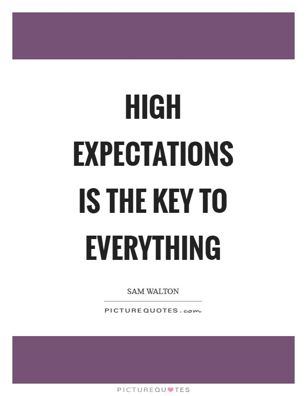 High expectations is the key to everything Picture Quote #1