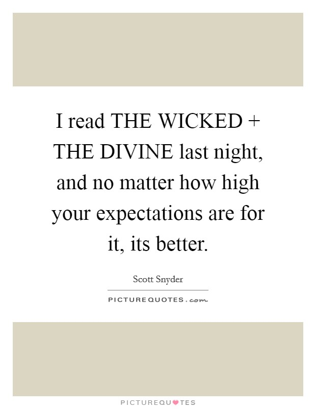 I read THE WICKED   THE DIVINE last night, and no matter how high your expectations are for it, its better Picture Quote #1