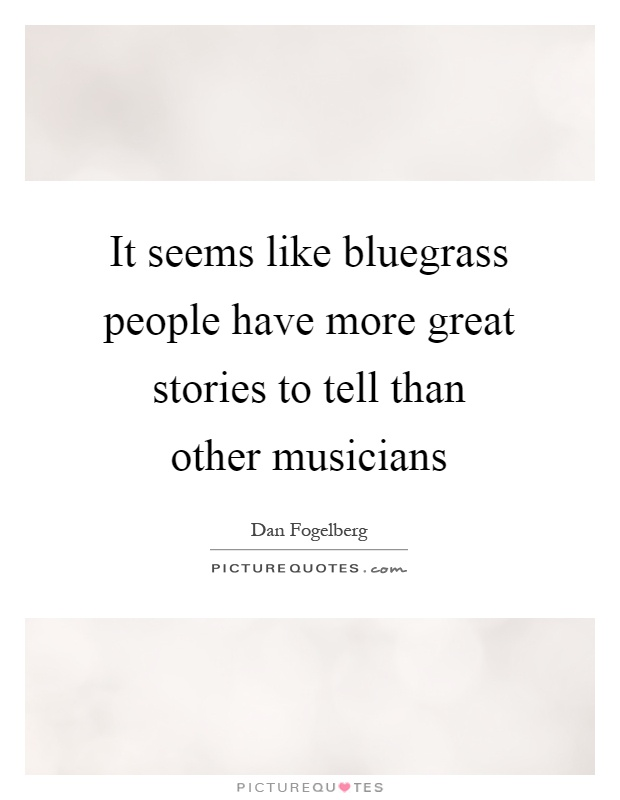 Bluegrass Quotes | Bluegrass Sayings | Bluegrass Picture Quotes