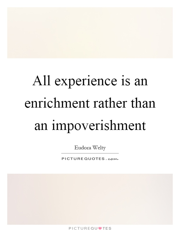 All experience is an enrichment rather than an impoverishment | Picture Quotes