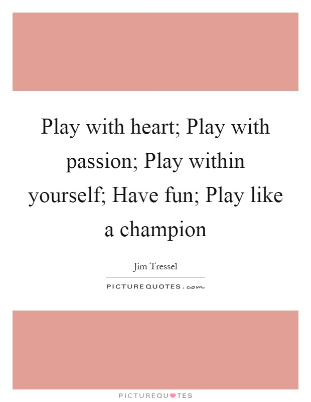 Play With Heart Pion Within Yourself Have Fun Like A Champion