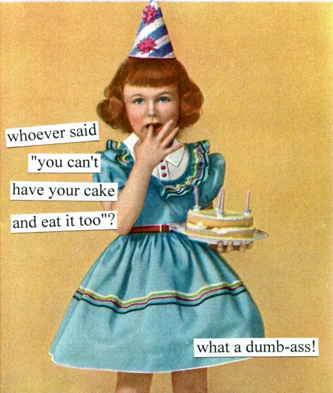 can t have your cake and eat it too dumb quotes dumb sayings dumb picture quotes 2425