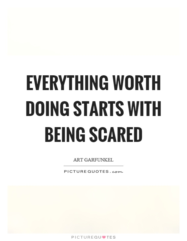 Quotes About Being Scared Everything worth doing starts with being scared | Picture Quotes Quotes About Being Scared