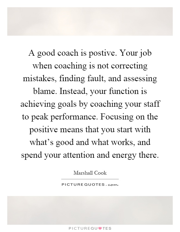 Good Coach Quotes A good coach is postive. Your job when coaching is not  Good Coach Quotes