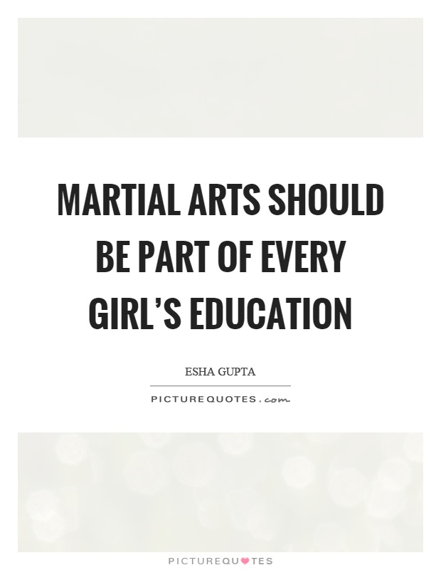 Martial Arts Should Be Part Of Every Girl S Education Picture Quotes