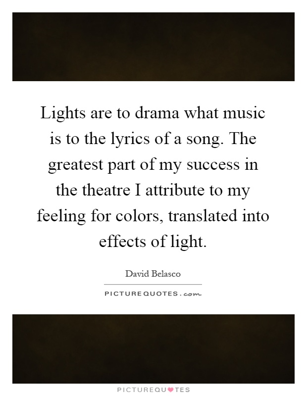 Lyric lyrics to a song : Lights are to drama what music is to the lyrics of a song. The ...