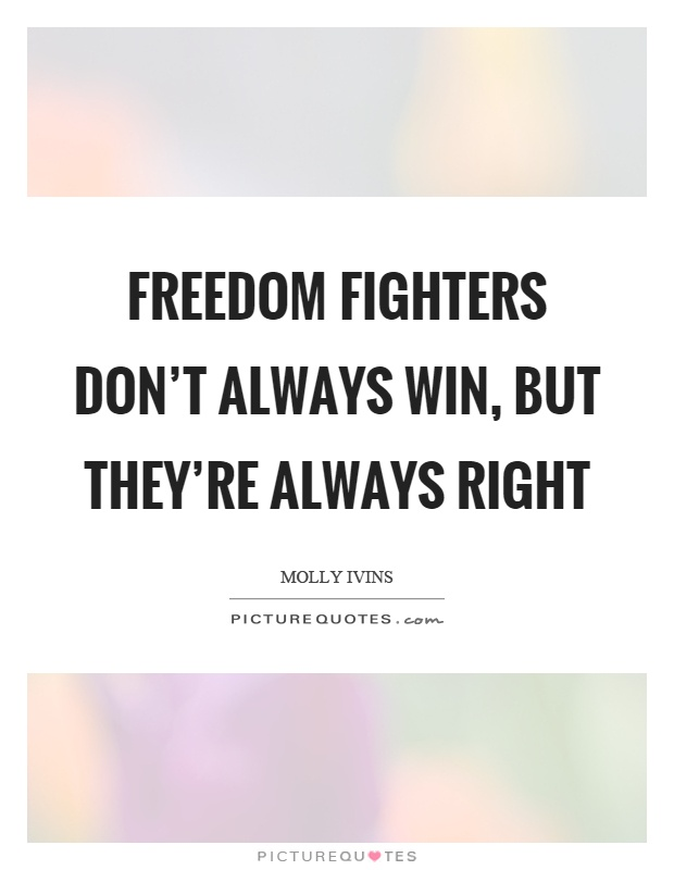 Freedom Fighters Don T Always Win But They Re Always Right Picture Quotes